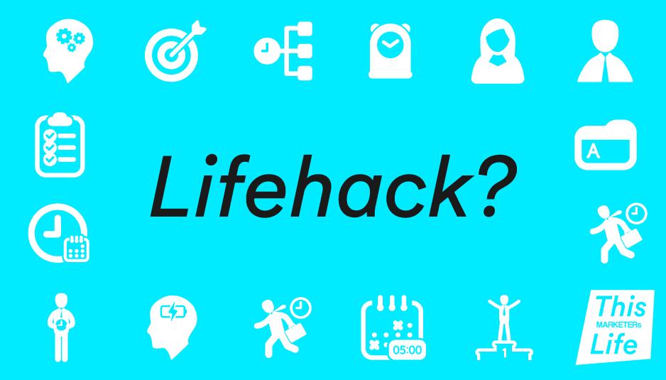 rubrica lifehack This MARKETERs life