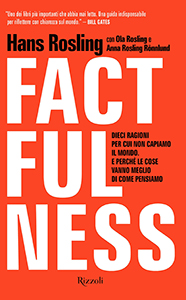 Factfulness. Dieci ragioni per cui non capiamo il mondo. E perché le cose vanno meglio di come pensiamo Hans Rosling