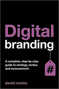 Digital Branding : A Complete Step-by-Step Guide to Strategy, Tactics and Measurement
