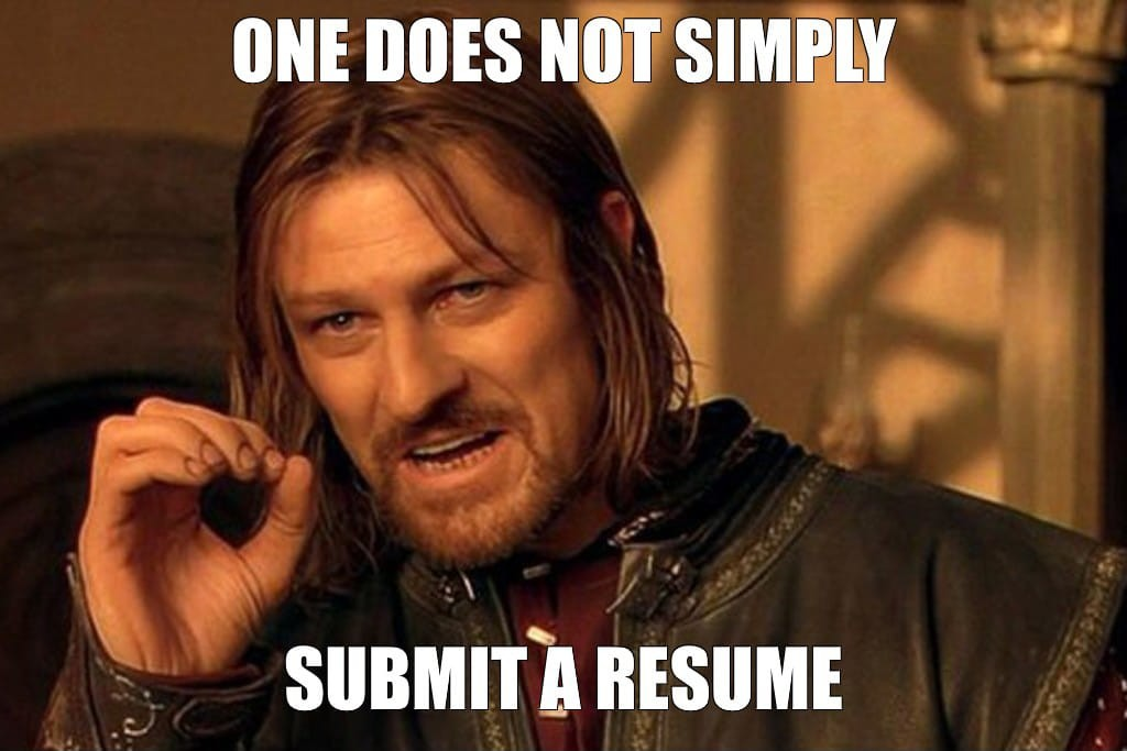 One does not simply submit a resume