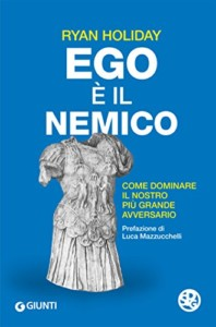ego è il nemico ryan holiday